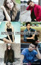 AMORES IMPOSSÍVEIS !? by MeninasSensiveis190