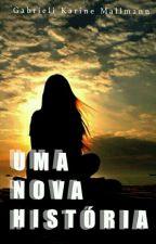 Uma nova história (temporario) by GabrieliMallmann