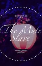 The Mute Slave || Chanbaek  by RyukiNun