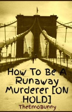 How To Be A Runaway Murderer [ON HOLD] by Xfaith30X