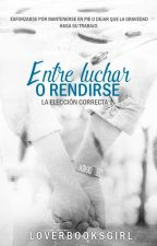 Entre luchar o rendirse © [LEC #1] by LoverBooksGirl