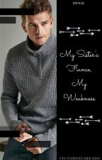 My Sister's Fiance, My Weakness //BWWM//  by VictoriousReads