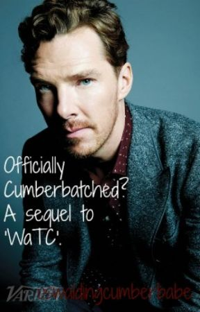 Officially Cumberbatched? A sequel to 'Well and truly Cumberbatched' by oswaldingcumberbabe
