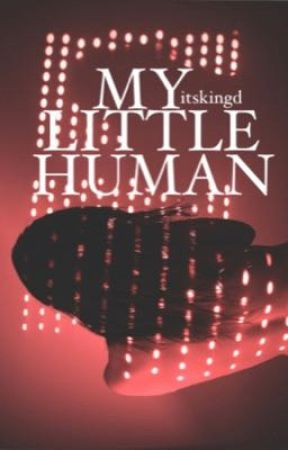 My Little Human. (Being edited) by itskingd