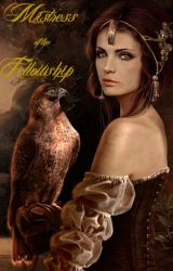 Mistress of the Fellowship (LOTR) by ladyghostofarose