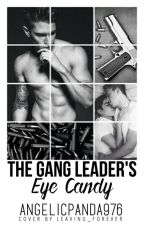 The gang leaders eye candy [Boyxboy] (2nd Book) by AngelicPanda976