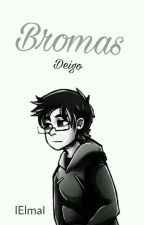 Bromas. ‹ Deigo. › [Terminada] by N-Nozomi