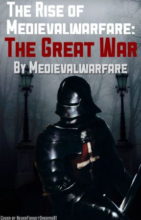 The Rise of Medievalwarfare: The Great War by Medievalwarfare