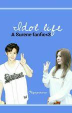 Idol life || A Surene ff<3 by kpopxsnow
