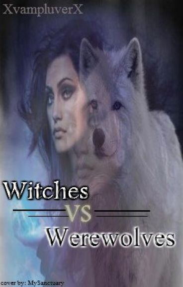 Witches VS. Werewolves (Discontinued) by XvampluverX