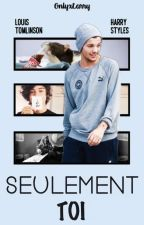 Seulement toi (Larry Stylinson) by OnlyxLarry