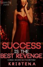 Success Is the Best Revenge {Book 1} **Watty Awards 2012** by itsKristen