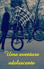 Uma aventura adolescente  by BrunaSantana135