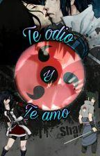 Te Odio Y Te Amo (Sasuke y tu) by CelaenaUchiha18