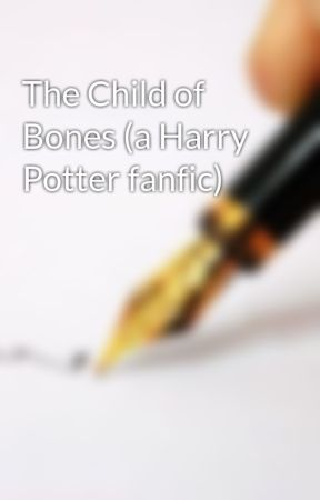 The Child of Bones (a Harry Potter fanfic) - Chapter 1 - Wattpad