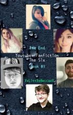 YouTuber Fanfiction | The Six - The End | Book #3 - DISCONTINUED by LittleWriterBecca