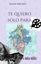 te quiero solo para mi by EstefanieMejia