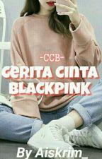 """CCB; CERITA CINTA BLACKPINK"" by Aiskrim_"