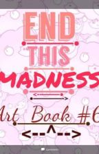 End This Madness (art book 6)  by MaddieDoesArt