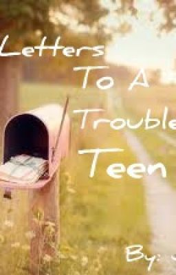 Letters To A Troubled Teen