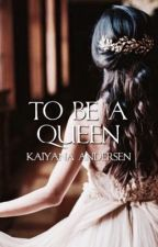 To Be A Queen (The Princesses of Pranks Series Prequel) by kaiandersen