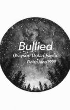 Bullied// Grayson Dolan Fanfic  by DolanJaws1999