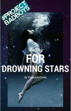 Falling For Drowning Stars (A Bad Boy Romance) by Taken_with_the_stars