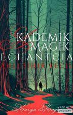 Akademik Magik Echantcia {Book One}#Wattys2017 by ahlisihir_kecil