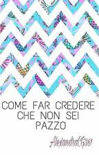 COME FAR CREDERE CHE NON SEI PAZZO  by AlexandraGC361