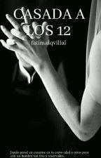 Casada A Los 12 Años (A.V &____) by fatimalqvillal