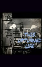 This Upturned Life by macyyy13