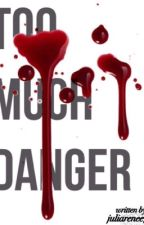Too Much Danger by juliarenee7