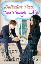 Detectif Park : Marriage Life [HIATUS] by Amihara97