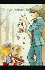 TE SIGO AMANDO (Candy Candy) by Otaku-chan11