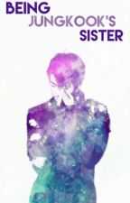 Being Jungkook's Sister by xTaeHopex