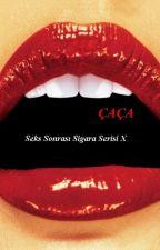 Çaça ( Seks Sonrası Sigara Serisi ) by SehrinDelikanlisi