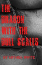 The Dragon with the Dull Scales by AntheaWhite