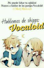 Hablemos de Shipps: VOCALOID.  by MelyMelon6