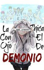 La Chica Con El Ojo De Demonio (Kuroko No Basket Y Tú) by Anne_Leonhardt