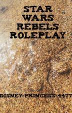 Star Wars Rebels Role Play by Rebel_Jedi_Girl