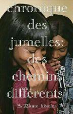 chronique des jumelles: Des chemins différents by 221une_histoire