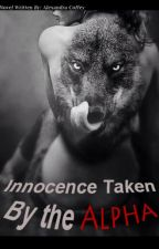 Innocence Taken by the Alpha (Complete!) by original_allie
