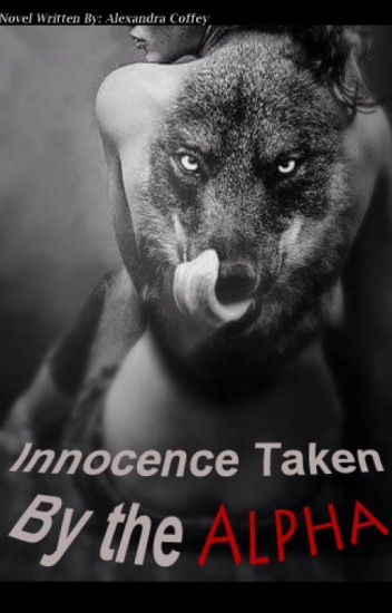 Innocence Taken by the Alpha (Complete!)