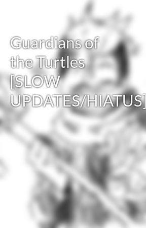 Guardians of the Turtles [SLOW UPDATES/HIATUS] by AriesChong9