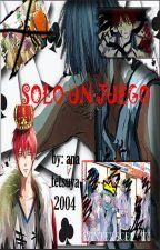 solo un juego (Proximamente) by anatetsuya2004