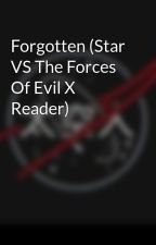 Forgotten (Star VS The Forces Of Evil X Reader) by the_last_enderdragon