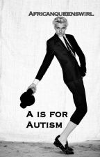 A is for Autism by Africanqueenswirl