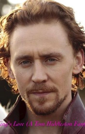 The King's Love (A Tom Hiddleston Fanfiction) - Freddie