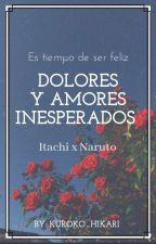 Dolores y Amores Inesperados (Itachi x Naruto)  by Kuroko_Hikari
