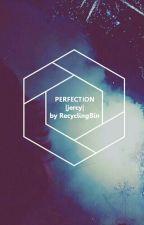 P E R F E C T I O N  jercy short story  by starryid